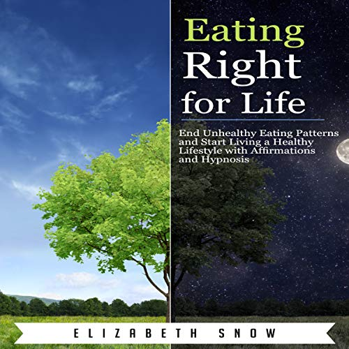Eating Right for Life: End Unhealthy Eating Patterns and Start Living a Healthy Lifestyle with Affirmations and Hypnosis audiobook cover art