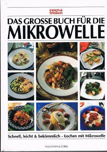 Das große Buch für die Mikrowelle. essen und trinken. Schnell,...