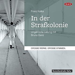 In der Strafkolonie                   Autor:                                                                                                                                 Franz Kafka                               Sprecher:                                                                                                                                 Bruno Ganz                      Spieldauer: 1 Std. und 4 Min.     36 Bewertungen     Gesamt 4,4