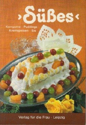 Süsses` - Kompotte, Puddings, Kremspeisen, Eis