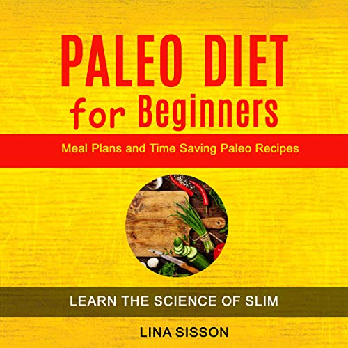 Paleo Diet for Beginners: Meal Plans and Time Saving Paleo Recipes audiobook cover art