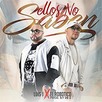 Ellos No Saben (feat. El Robotico)