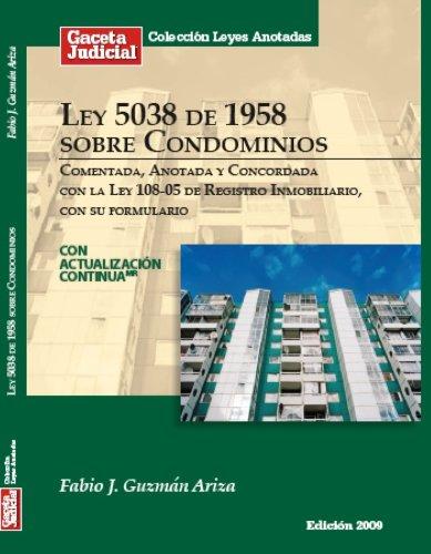 Ley 5038 de 1958 sobre condominios, comentada, anotada y concordada con la Ley 108-05 de Registro Inmobiliario, con su formulario