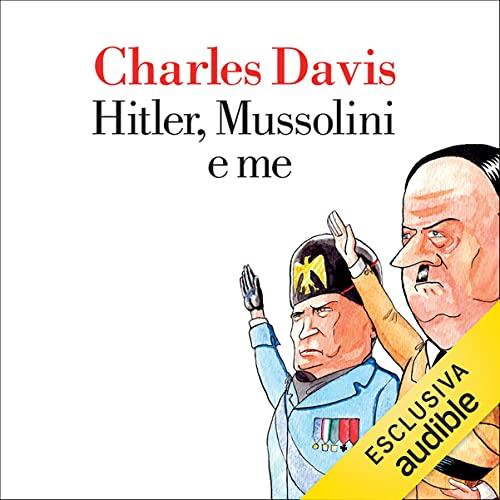 Hitler, Mussolini e me