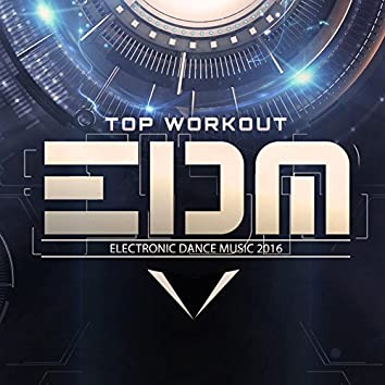 Top Workout EDM 2016 (Best Of Electronic Dance Music for Running, Crossfit, Aerobics Hits)