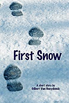 [Gilbert Van Hoeydonck]のFirst Snow (English Edition)