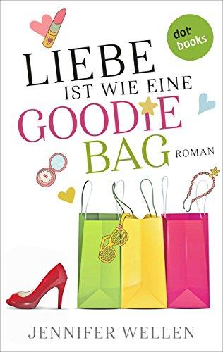 Liebe ist wie eine Goodie Bag: Roman