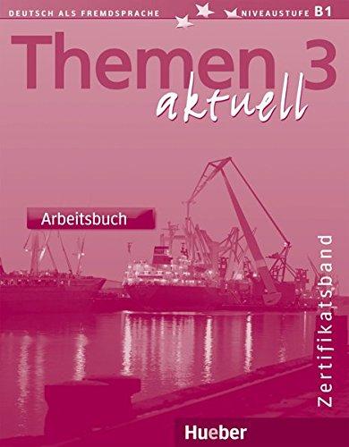 Themen aktuell 3 – Zertifikatsband: Deutsch als Fremdsprache / Arbeitsbuch: Deutsch als Fremdsprache. Niveaustufe A 3