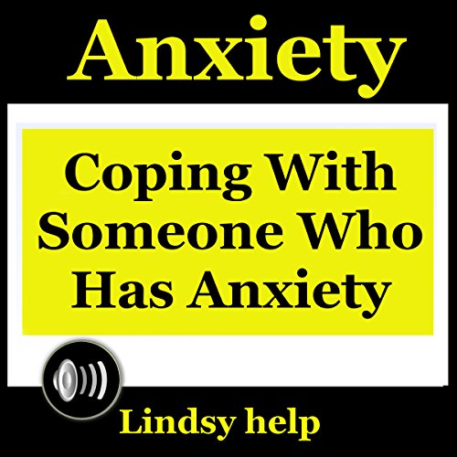 Anxiety: Coping wIth Someone Who Has Anxiety cover art