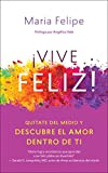Vive Feliz!: Quítate del Medio Y Descubre El Amor Dentro de Ti