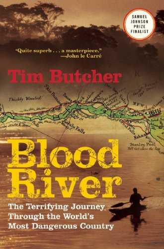 Blood River: The Terrifying Journey Through The World's Most Dangerous Country