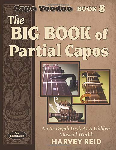 The Big Book of Partial Capos: An In-Depth Look At A Hidden Musical World (Capo Voodoo Guitar, Band 8)