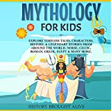 Mythology for Kids: Explore Timeless Tales, Characters, History, & Legendary Stories from Around the World. Norse, Celtic, Roman, Greek, Egypt & Many More