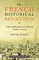 The French Historical Revolution: The Annales School 1929 - 2014
