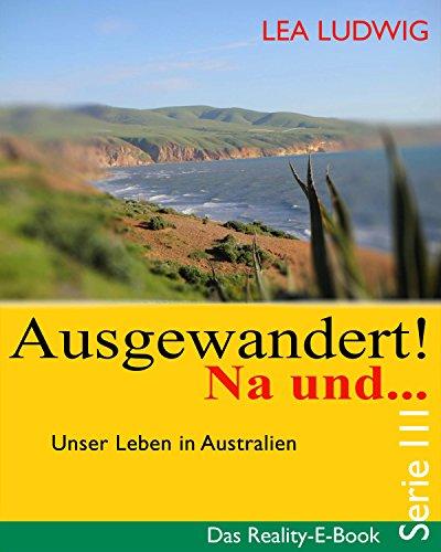 Ausgewandert! Na und … (Serie III): Das Reality E-Book – Serie III (German Edition)
