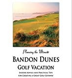 The Insider s Guide to Planning the Ultimate Bandon Dunes Golf Vacation