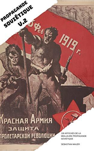 Couverture du livre PROPAGANDE SOVIÉTIQUE VOL. 2: 100 AFFICHES DE LA MEILLEURE PROPAGANDE SOVIÉTIQUE