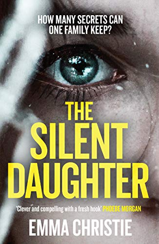 The Silent Daughter: How Many Secrets Can One Family Keep? by [Emma Christie]