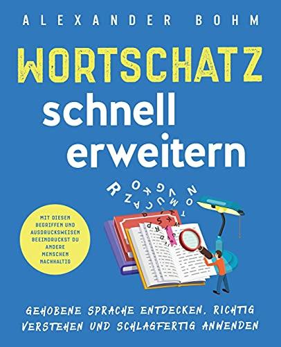 Wortschatz schnell erweitern: Gehobene Sprache entdecken, richtig verstehen und schlagfertig anwenden. Mit diesen Begriffen und Ausdrucksweisen beeindruckst du andere Menschen nachhaltig
