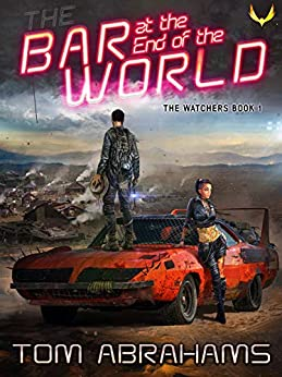 The Bar at the End of the World (The Watchers Book 1) by [Tom Abrahams]