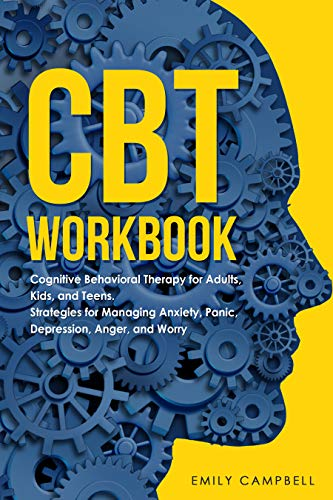 CBT WORKBOOK: Cognitive Behavioral Therapy for Adults, Kids, and Teens: Strategies for Managing Anxiety, Panic, Depression, Anger, and Worry (English Edition)