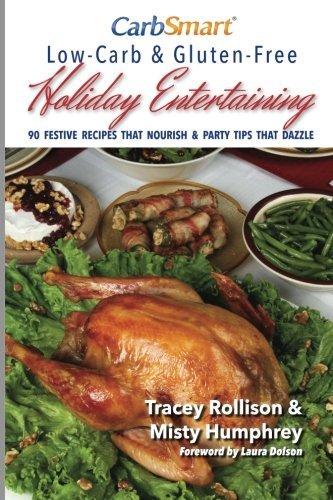 CarbSmart Low-Carb & Gluten-Free Holiday Entertaining: 90 Festive Recipes That Nourish & Party Tips That Dazzle by Tracey Rollison (2015-09-15)