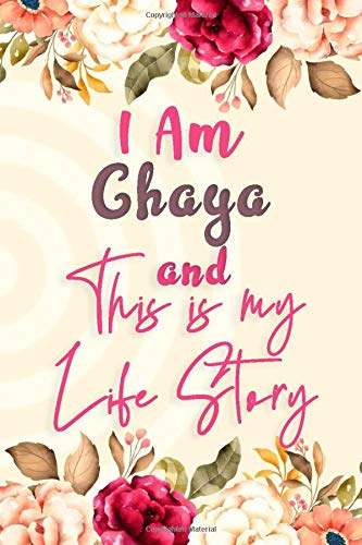 I am Chaya and This Is My Life Story: Lined Floral Journal, Funny Notebook with Flowers, perfect gift for Girls and Women