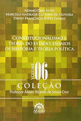 Constitucionalismo e Teoria do Estado: Ensaios de História e Teoria Política (Volume 6)