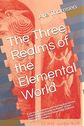 The Three Realms of the Elemental World: A personal comment and existing descriptions of the elemental worlds by Rudolf Steiner, Peter Deunov (Beinsa Duono) and Stylianos Atteshlis (Daskalos)