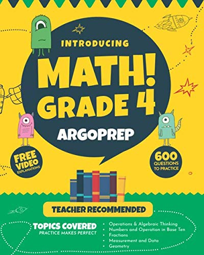 Introducing MATH! Grade 4 by ArgoPrep: 600+ Practice Questions + Comprehensive Overview of Each Topic + Detailed Video Explanations Included  | 4th Grade Math Workbook