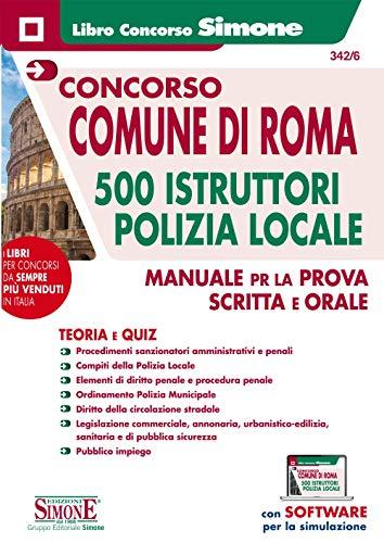 CONCORSO COMUNE Di Roma 500 Istruttori Polizia LOCALE - Manuale Per La Prova Scritta E Orale