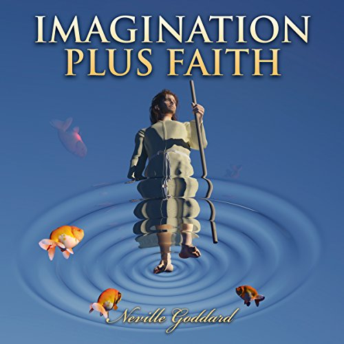 Imagination Plus Faith: Neville Goddard Lectures audiobook cover art