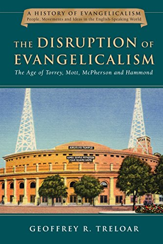 Image of The Disruption of Evangelicalism: The Age of Torrey, Mott, McPherson and Hammond (History of Evangelicalism Series, Volume 4)
