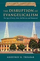 The Disruption of Evangelicalism: The Age of Torrey, Mott, McPherson and Hammond (History of Evangelicalism Series, Volume 4)