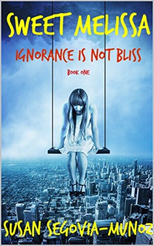Book: Sweet Melissa - Ignorance is not Bliss (Book One 1) by Susan Segovia-Munoz