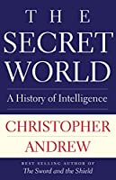 The Secret World: A History of Intelligence (Henry L. Stimson Lectures)