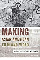 Making Asian American Film and Video: History, Institutions, Movements (Asian American Studies Today)