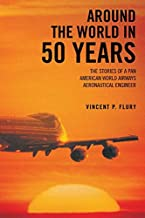 Around the World in 50 Years: The Stories of a Pan American World Airways Aeronautical Engineer