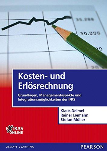 Kosten- und Erlösrechnung: Grundlagen, Managementaspekte und Integrationsmöglichkeiten der IFRS (Pearson Studium - Economic BWL)