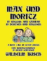 Max und Moritz in English and Deutsch: A Boys' Tale in Seven Tricks/Eine Bubengeschichte in sieben Streichen