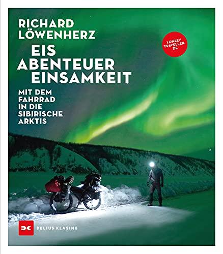 Eis. Abenteuer. Einsamkeit: Mit dem Fahrrad in die sibirische Arktis
