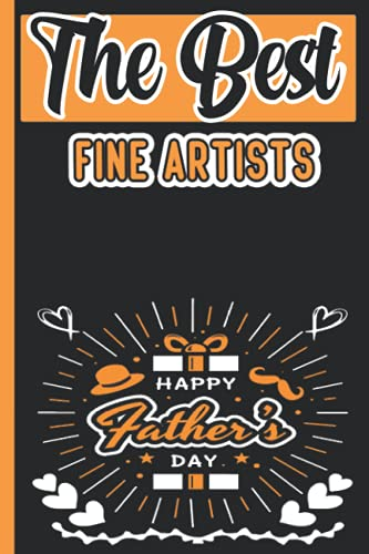 The Best Fine Artists Happy Fathers day: Lined Journal Notebook Gifts For Fathers Day