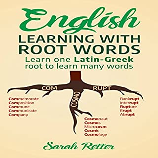 English: Learning with Root Words     Earn One Latin-Greek Root to Learn Many Words. Boost Your English Vocabulary with Latin and Greek Roots!              By:                                                                                                                                 Sarah Retter                               Narrated by:                                                                                                                                 Bob Barton                      Length: 49 mins     1 rating     Overall 5.0