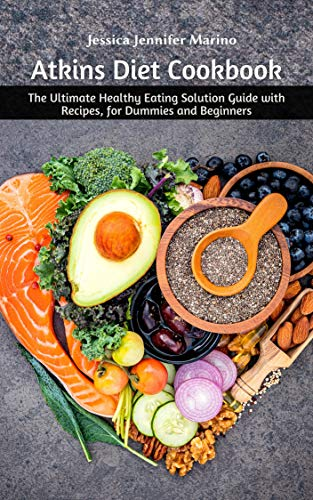 Atkins Diet Cookbook: The Ultimate Healthy Eating Solution Guide with Recipes, for Dummies and Beginners (English Edition)
