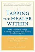 Tapping the Healer Within: Using Thought Field Therapy to Instantly Conquer Your Fears, Anxieties, and Emotional Distress