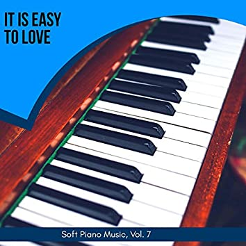 It Is Easy To Love - Soft Piano Music, Vol. 7