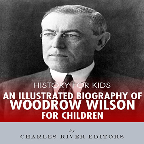 History for Kids: A Biography of Woodrow Wilson for Children audiobook cover art