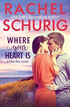 Where Your Heart Is (Lilac Bay Book 1) by [Rachel Schurig]