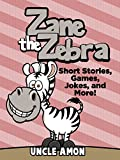 Zane the Zebra: Short Stories, Games, Jokes, and More! (Fun Time Readers Book 24)