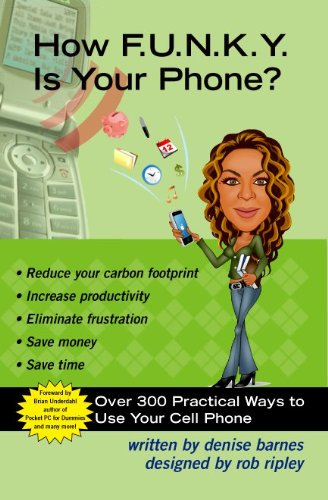 How F.U.N.K.Y. Is Your Phone? (How F.U.N.K.Y. is your Phone?: Over 300 Practical Ways To Use Your Cell Phone Book 1) (English Edition)